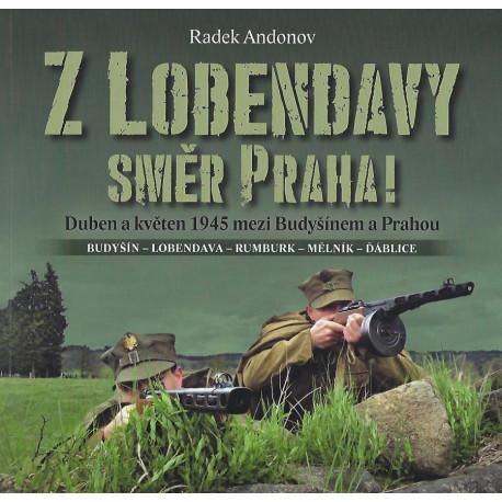Z Lobendavy směr Praha! Duben a květen 1945 mezi Budyšínem a Prahou